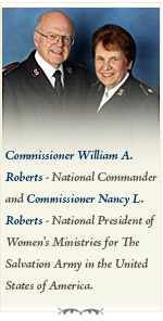 Commissioner William A. Roberts - National Commander Commissioner Nancy L. Roberts - National President of Women's Ministries The Salvation Army in the United States of America
